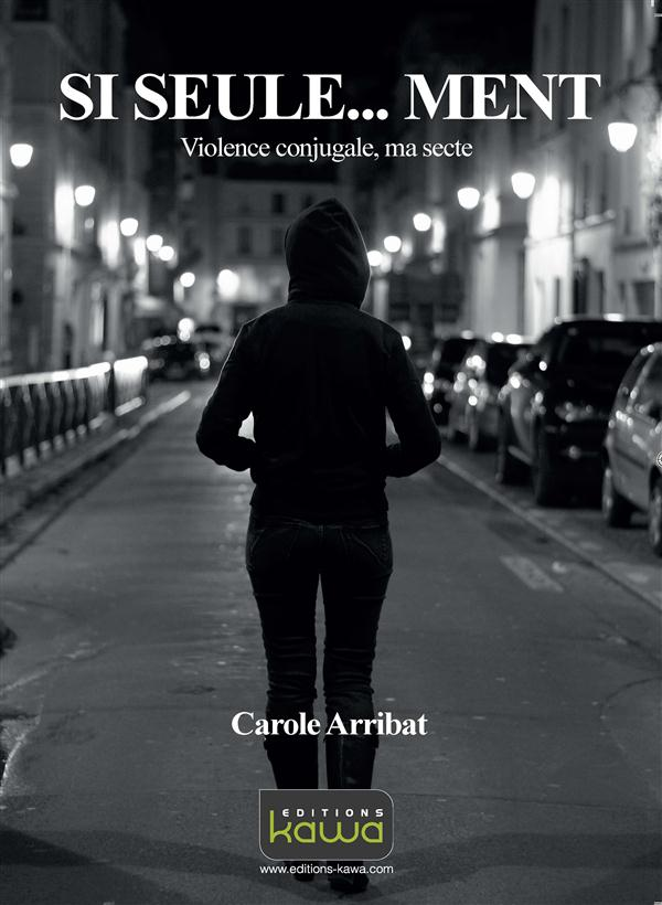 Si seule... ment ; violence conjugale, ma secte