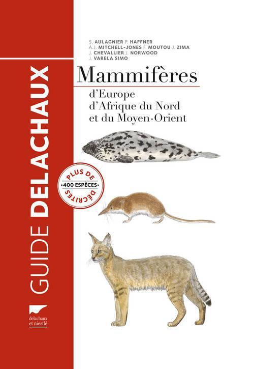 Guide Delachaux ; Mammiferes D'Europe, D'Afrique Du Nord Et Du Moyen-Orient