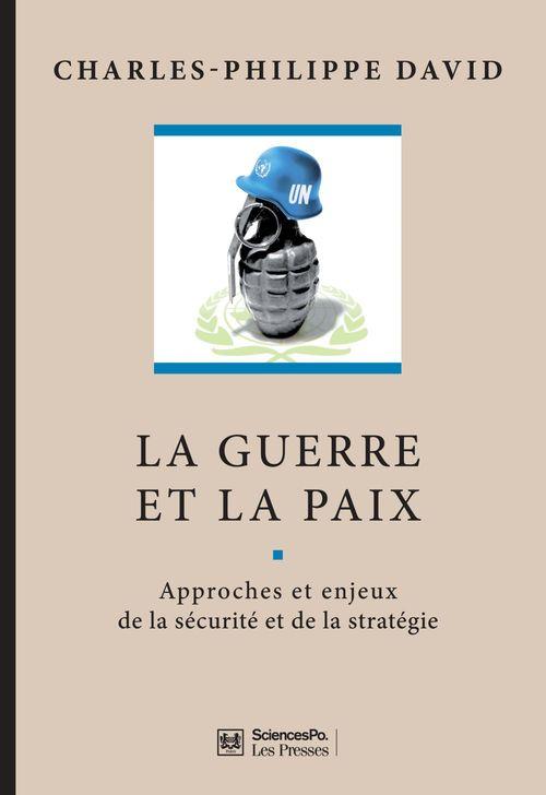 La guerre et la paix ; approches et enjeux de la sécurité et de la stratégie