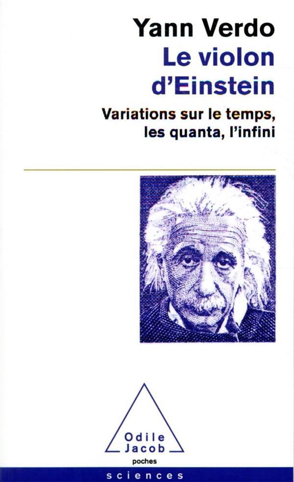 Le violon d'einstein - variations sur le temps, les quanta, l'infini