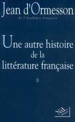 Vente EBooks : Une Autre histoire de la littérature - Tome 2  - Jean d'Ormesson