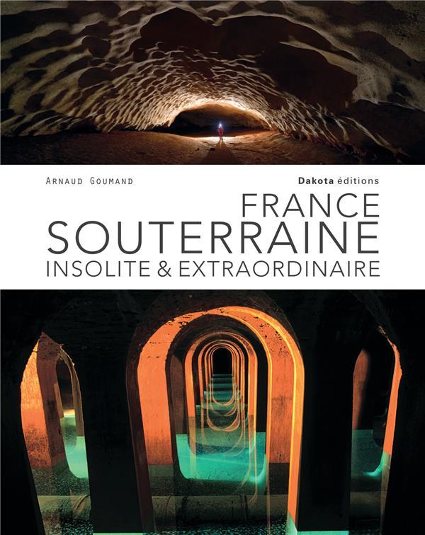 France souterraine ; insolite & extraordinaire