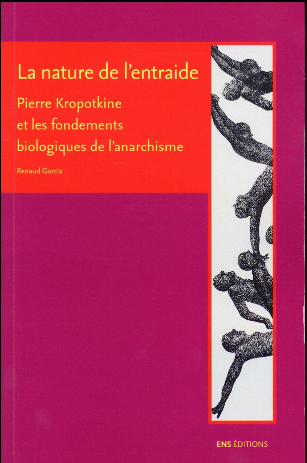 La nature de l'entraide. pierre kropotkine et les fondements biologiq ues de l'anarchisme