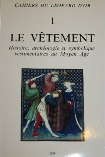 Le vêtement ; histoire, archéologie et symbolique vestimentaire au Moyen Âge