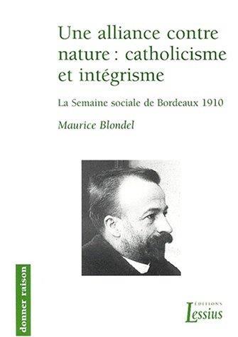 Une alliance contre nature: catholicisme et intégrisme ; la semaine sociale de Bordeaux 1910