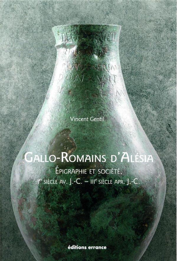 Gallo-romains d'Alésia : épigraphie et société (Ier siècle av. J.-C. - IIIe siècle apr. J.-C.)
