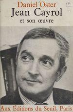 Jean Cayrol et son oeuvre  - Daniel Oster