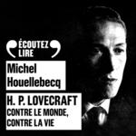 Vente AudioBook : H.P. Lovecraft - Contre le monde, contre la vie  - Michel Houellebecq