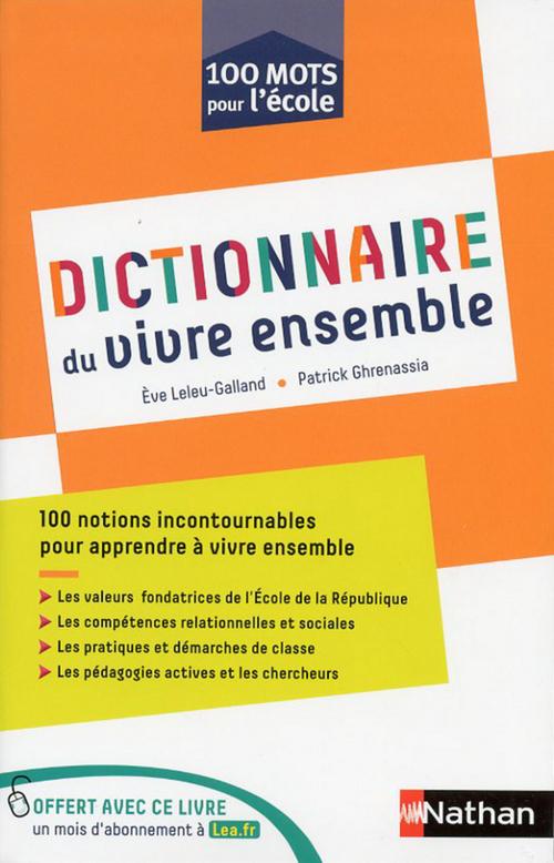 Dictionnaire du vivre ensemble ; 100 mots pour l'école (édition 2019)