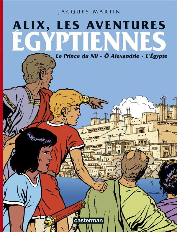 Alix ; les aventures égyptiennes ; le prince du Nil ; ô Alexandrie ; l'Egypte