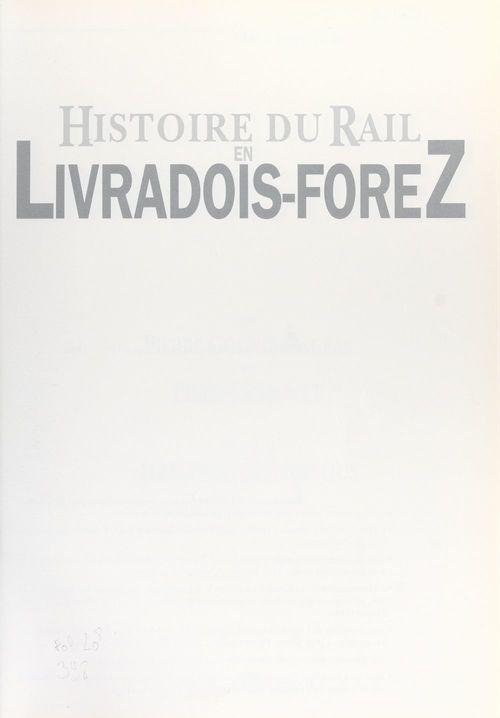 Histoire du rail en Livradois-Forez  - Pierre Gouttefangeas  - Pierre Simonet