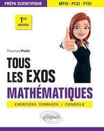 Tous les exos Mathématiques - Prépa scientifique 1re année - Exercices corrigés / Conseils  - Thomas Petit