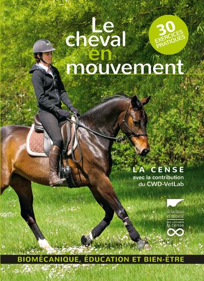 Le cheval en mouvement ; biomécanique, éducation et bien-être