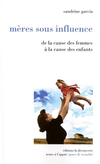 Mères sous influence ; de la cause des femmes à la cause des enfants