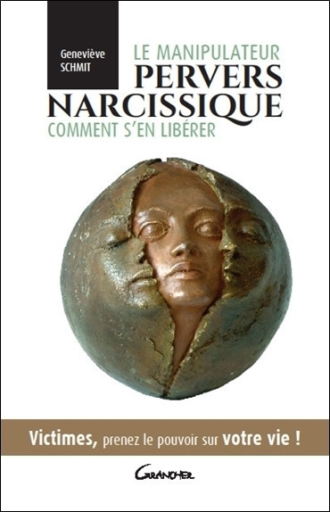 Le manipulateur pervers narcissique, comment s'en libérer ; victimes, prenez le pouvoir sur votre vie !