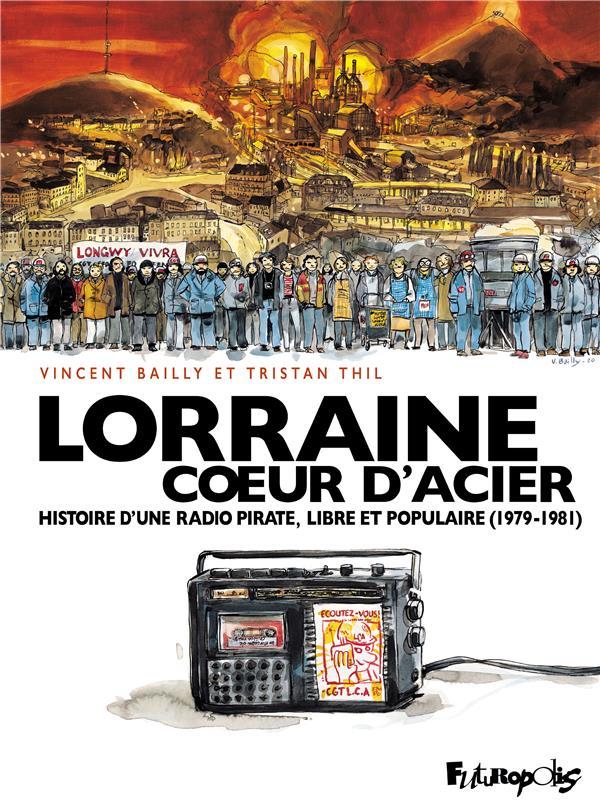 Lorraine, coeur d'acier ; histoire d'une radio pirate, libre et populaire (1979-1981)