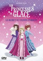 Les princesses de glace T.1 ; le secret du faucon d'argent  - Monique Busdongo - Astrid FOSS