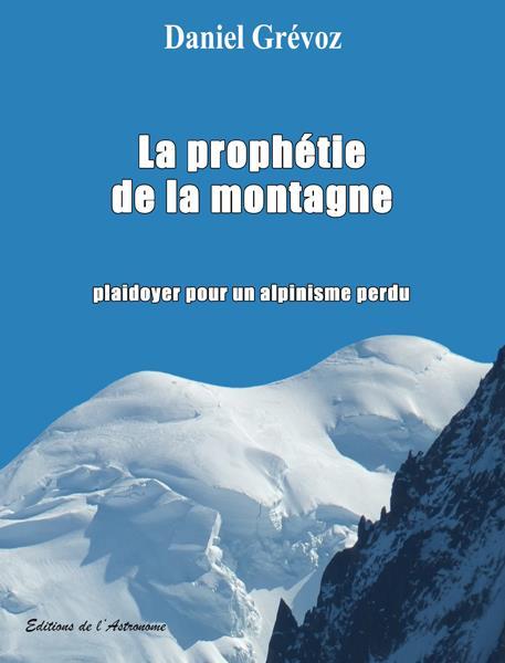 La prophétie de la montagne ; plaidoyer pour un alpinisme perdu