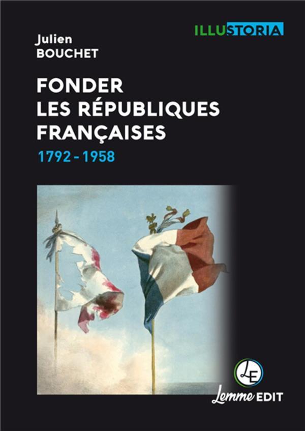 Fonder les républiques françaises ; 1792-1958
