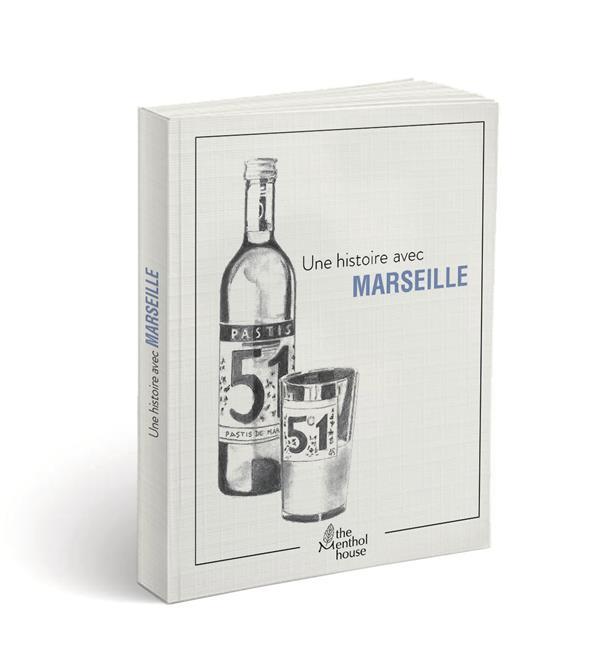 Une histoire avec Marseille ; pastis