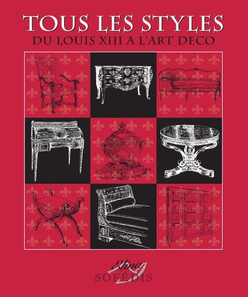 Tous les styles ; de Louis XIII à l'Art Déco (édition 2010)