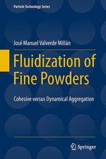 Fluidization of Fine Powders  - Jose Manuel Valverde Millan