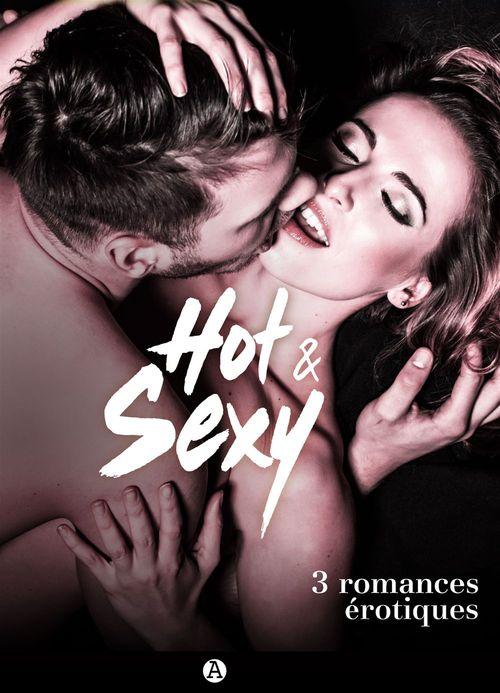 Hot & Sexy - 3 romances érotiques