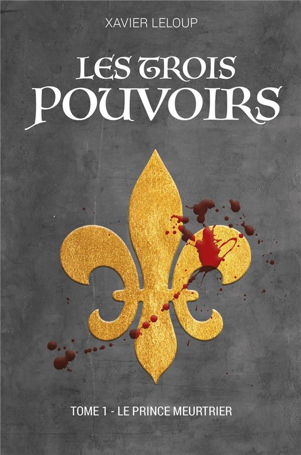 Les trois pouvoirs - tome 1 - le prince meurtrier