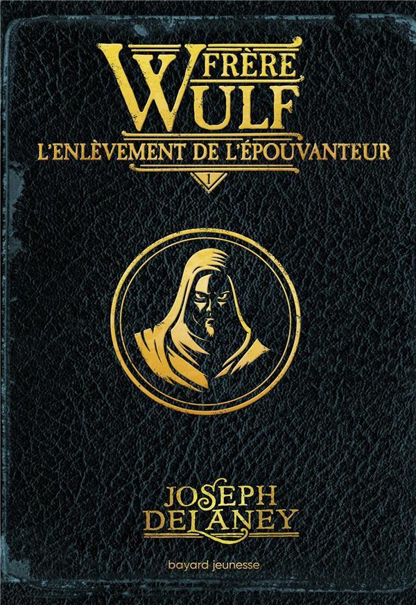 frère Wulf t.1 ; l'enlèvement de l'épouvanteur