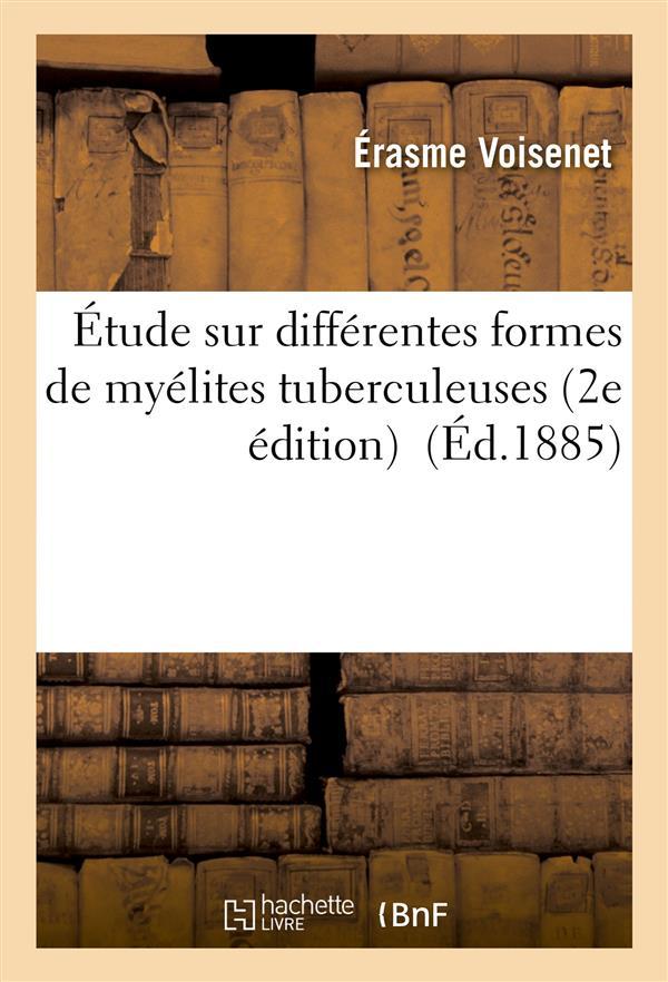 Etude sur differentes formes de myelites tuberculeuses 2e edition