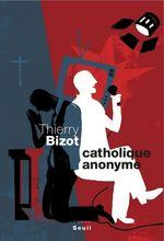 Vente EBooks : Catholique anonyme  - Thierry Bizot