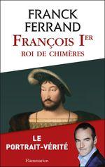Vente Livre Numérique : François 1er, roi de chimères  - Franck Ferrand