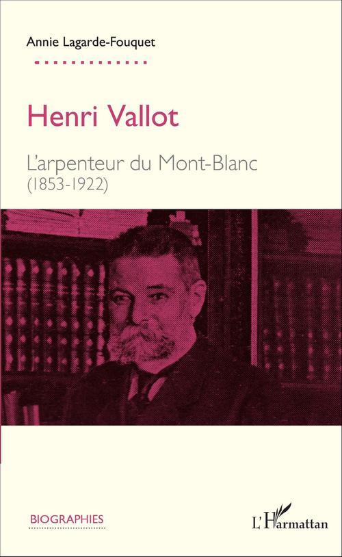 Henri Vallot, l'arpenteur du Mont-Blanc (1853-1922)
