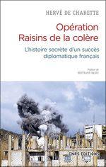 Opération Raisins de la colère. L'histoire secrète d'un succès diplomatique français  - Hervé de Charette
