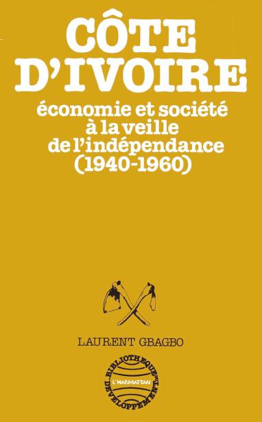 Côte d'Ivoire ; économie et société à la veille de l'indépendance (1940-1960)