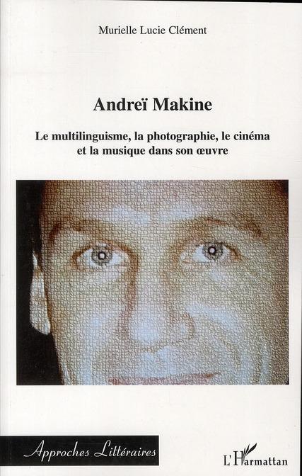 Andreï Makine ; le multilinguisme, la photographie, le cinéma et la musique dans son oeuvre