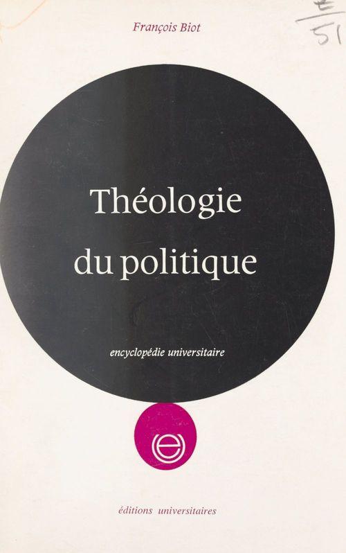 Théologie du politique  - François Biot