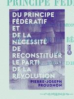 Vente EBooks : Du principe fédératif et de la nécessité de reconstituer le parti de la révolution  - Pierre-Joseph Proudhon