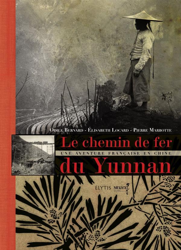 Le chemin de fer du Yunnan ; une aventure française en Chine