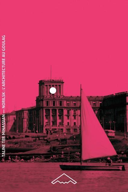 Norilsk : l'architecture au goulag