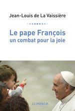 Vente EBooks : Le pape François ; un combat pour la joie  - Jean-louis de La vaissiere
