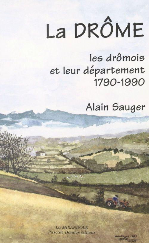 La Drôme : les Drômois et leur département, 1790-1990  - Alain Sauger
