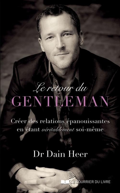 Le retour du gentleman ; créer des relations épanouissantes en étant véritablement soi-même