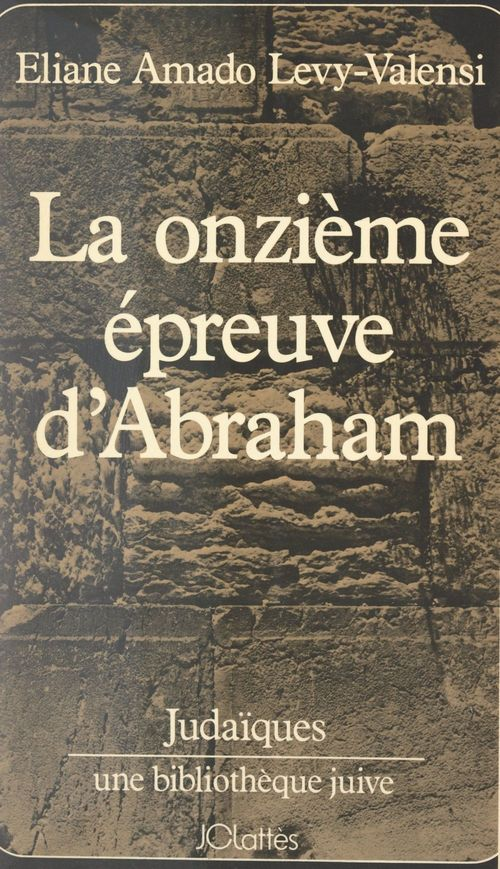 La onzième épreuve d'Abraham  - Eliane Amado Levy-Valensi