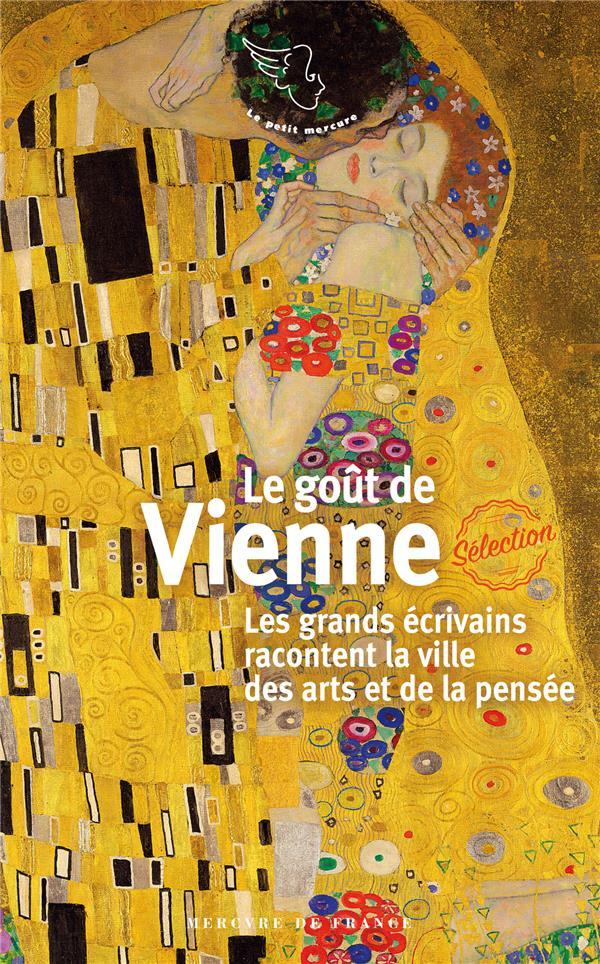 Le goût de Vienne ; les grands écrivains racontent la ville des arts et de la pensée