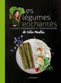 Les légumes enchantés de Leïla Martin ; l'Alsace gourmande et végétarienne