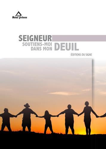 SEIGNEUR SOUTIENS-MOI DANS MON DEUIL
