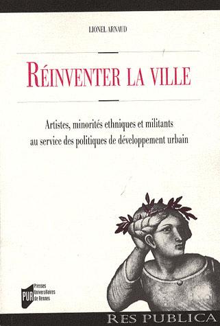 Réinventer la ville ; artistes, minorités ethniques et militants au service des politiques de développement urbain