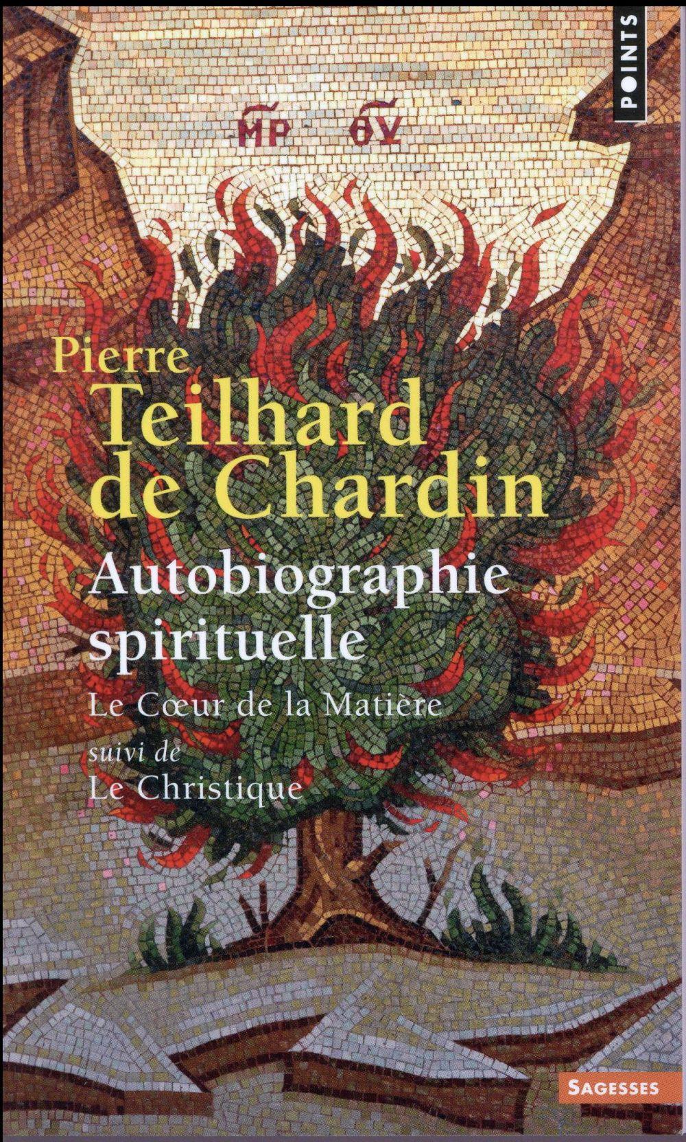 Autobiographie spirituelle ; le coeur de la matière ; le christique