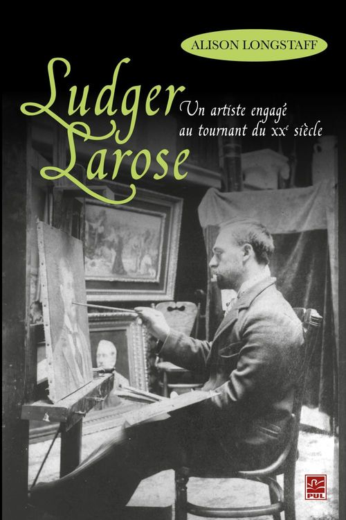 Ludger larose. un artiste engage au tournant du 20e siecle